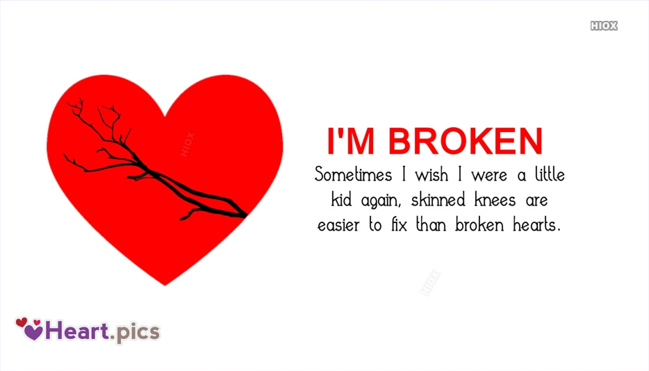 Broken Heart Quotes With Pictures | Sometimes I Wish I Were A Little Kid Again, Skinned Knees Are Easier To Fix Than Broken Hearts