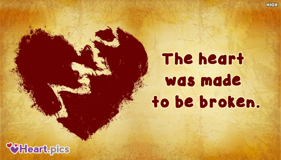 The Heart Was Made To Be Broken Sayings Image