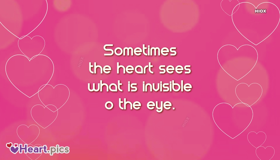 Sometimes The Heart Sees What is Invisible O The Eye