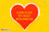 A Heart In Love With Beauty Never Grows Old