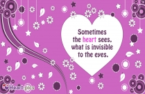 Sometimes The Heart Sees, What Is Invisible To The Eyes