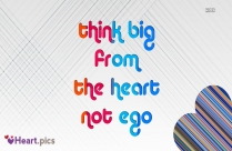 Think Big From The Heart Not Ego Quotes