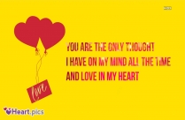 You Are The Only Thought I Have On My Mind.